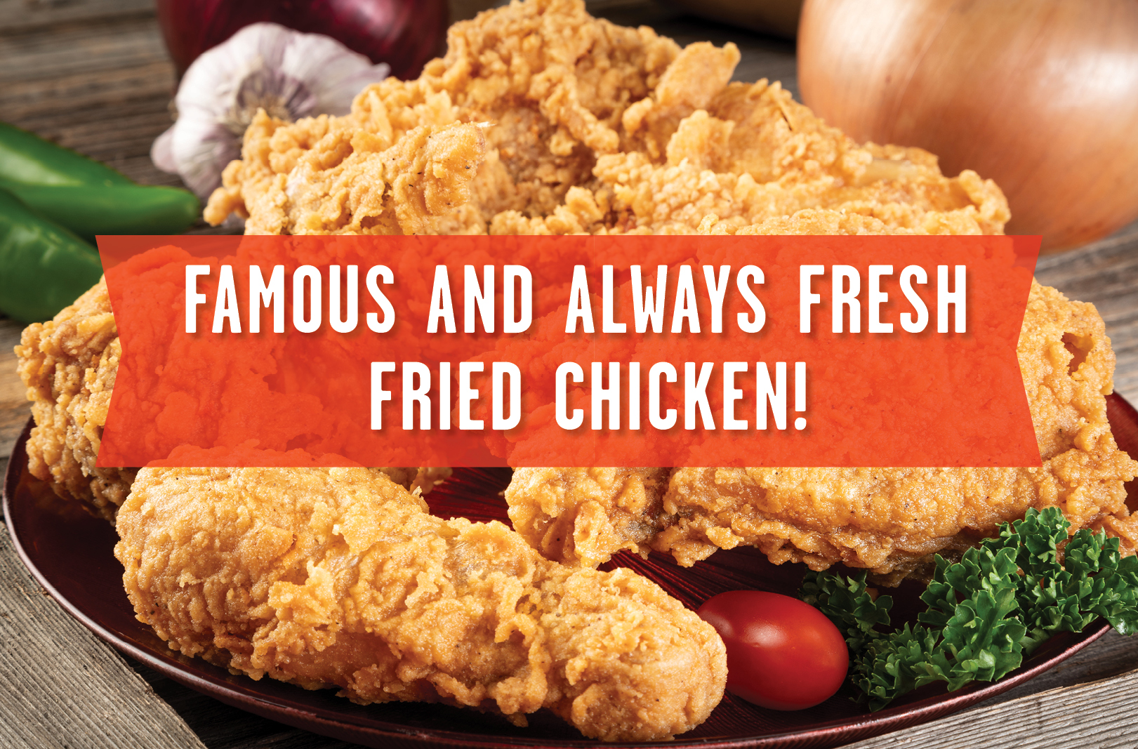 Famous and Always Fresh Fried Chicken